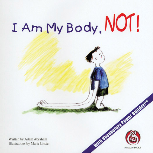 """I Am My Body, NOT! by Adam Abraham"